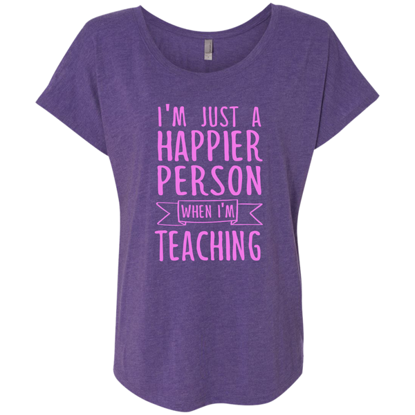 I'm Just a Happier Person When I'm Teaching Next Level Ladies Triblend Dolman Sleeve - TeachersLoungeShop - 2