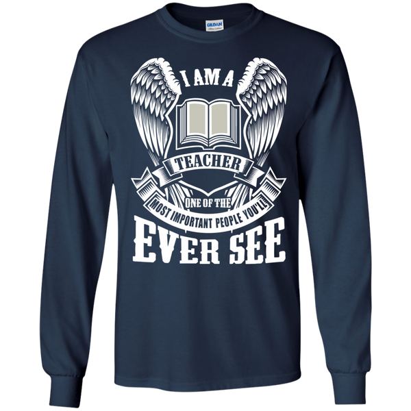 I am a Teacher One of the Most Important People You'll Ever See LS Ultra Cotton Tshirt - TeachersLoungeShop - 10