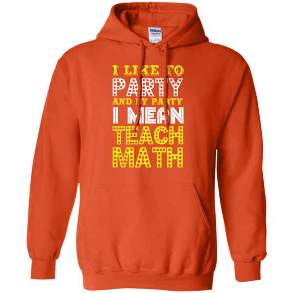 I Like to Party and by Party I mean Teach Math  Hoodie 8 oz - TeachersLoungeShop - 10