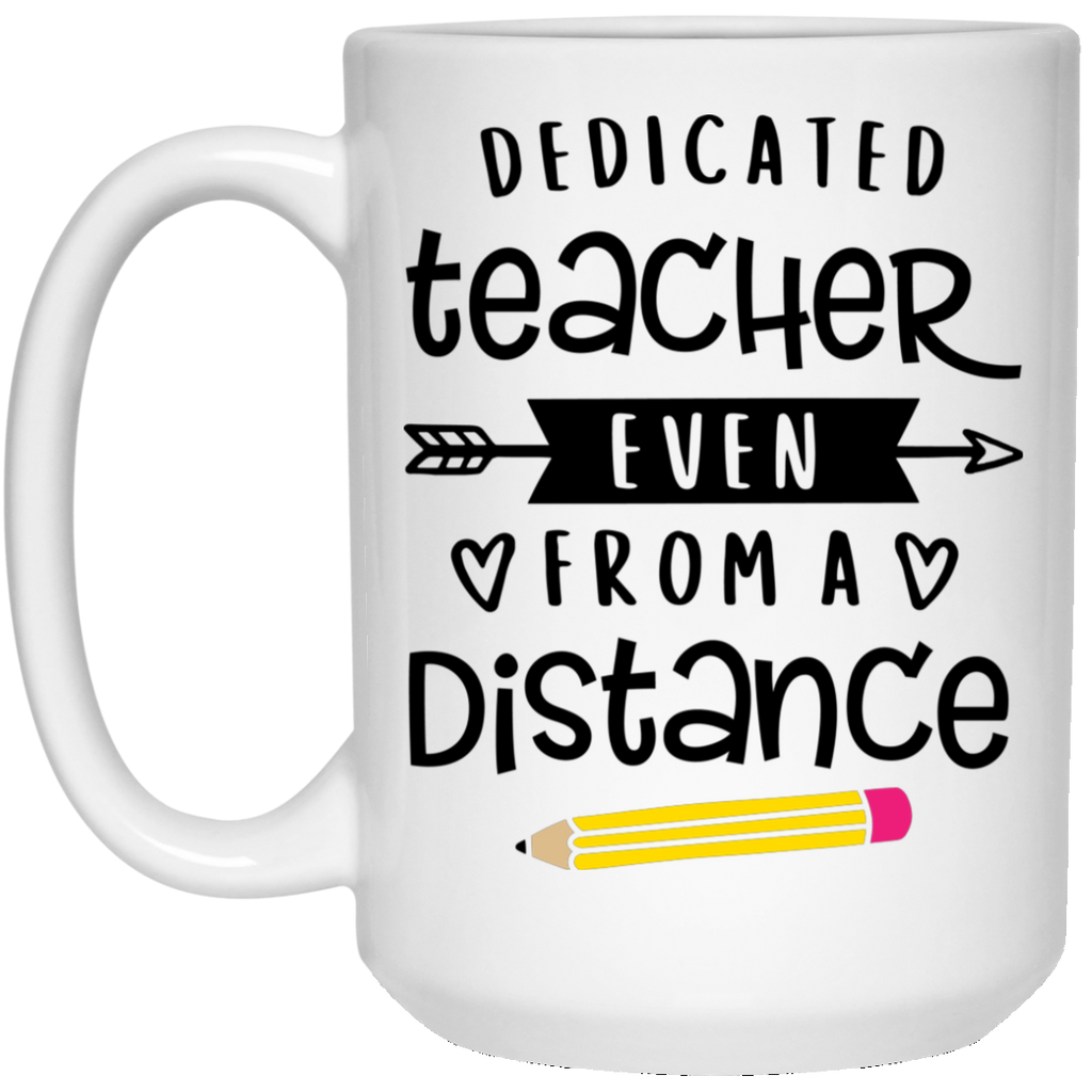 Dedicated Teacher even from a distance 15 oz. White Mug