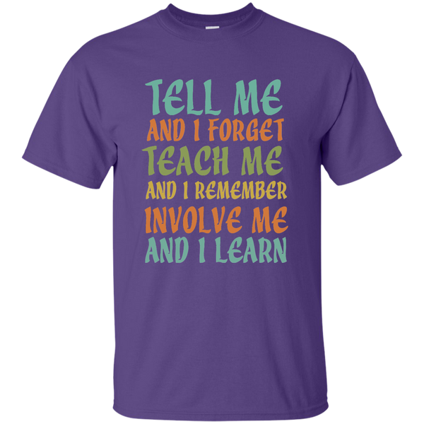 Tell Me and I Forget Teach Me and I Remember Involve Me and I Learn Cotton T-Shirt - TeachersLoungeShop - 11