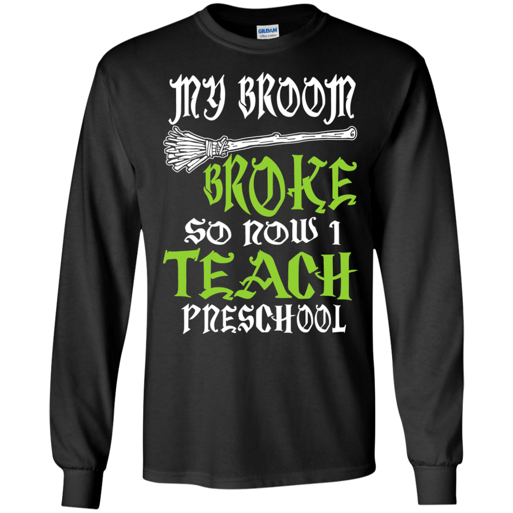 My Broom Broke So Now I Teach Preschool LS Ultra Cotton Tshirt - TeachersLoungeShop - 1