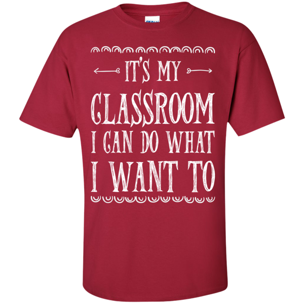 It's My Classroom I can do what i want to  T-Shirt - TeachersLoungeShop - 9