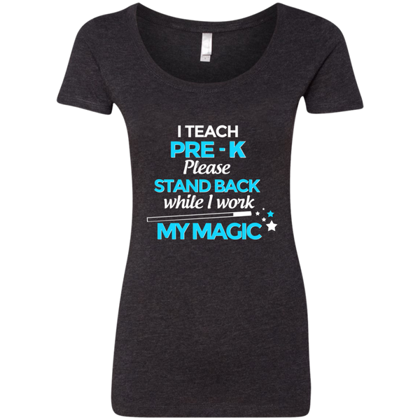 I Teach Pre K Please Stand Back While I Work My Magic Next Level Ladies Triblend Scoop - TeachersLoungeShop - 2