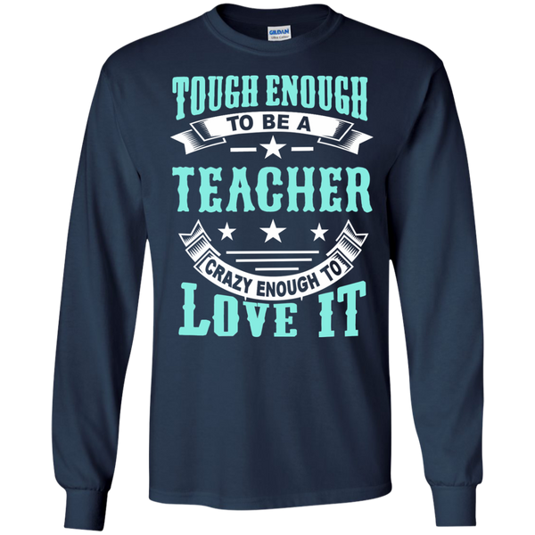Tough Enough to be a Teacher Crazy Enough to Love It LS Ultra Cotton Tshirt - TeachersLoungeShop - 10