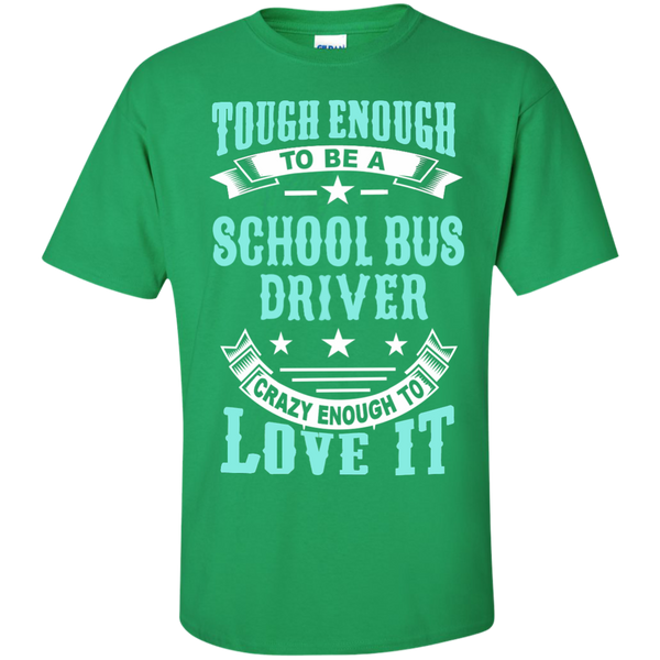 Tough Enough to be a School Bus Driver Crazy Enough to Love It Cotton T-Shirt - TeachersLoungeShop - 4