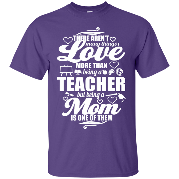 There aren't Many Things I Love Being A Teacher but being a Mom is One of Them  T-Shirt - TeachersLoungeShop - 4