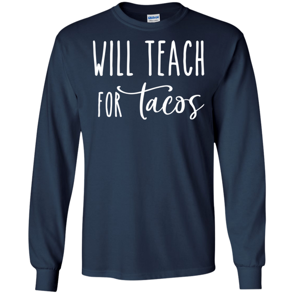 Will Teach for Tacos  LS Ultra Cotton T-Shirt