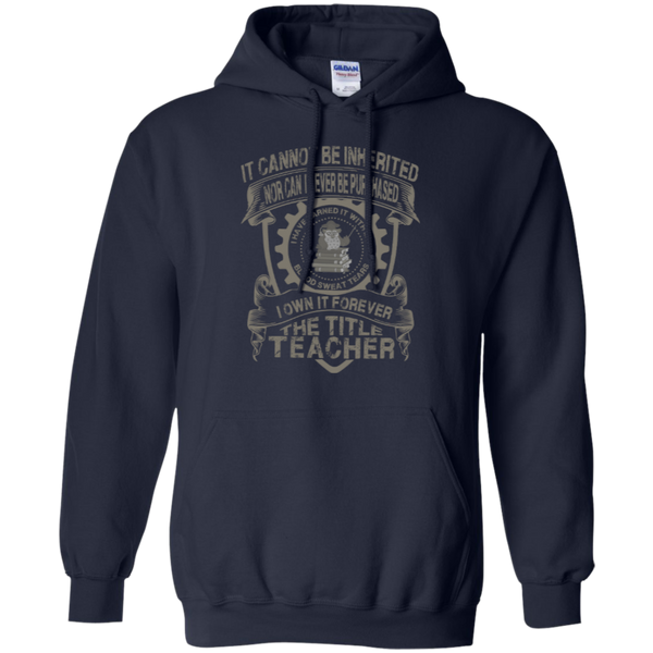 It Cannot Be Inherited Nor Can It Ever Be Purchased I Own It Forever The Title Teacher Pullover Hoodie 8 oz - TeachersLoungeShop - 2