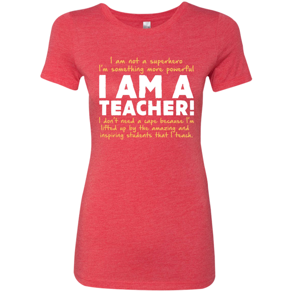 I am not a superhero I'm something more powerful I am a Teacher  Ladies Triblend T-Shirt - TeachersLoungeShop - 5