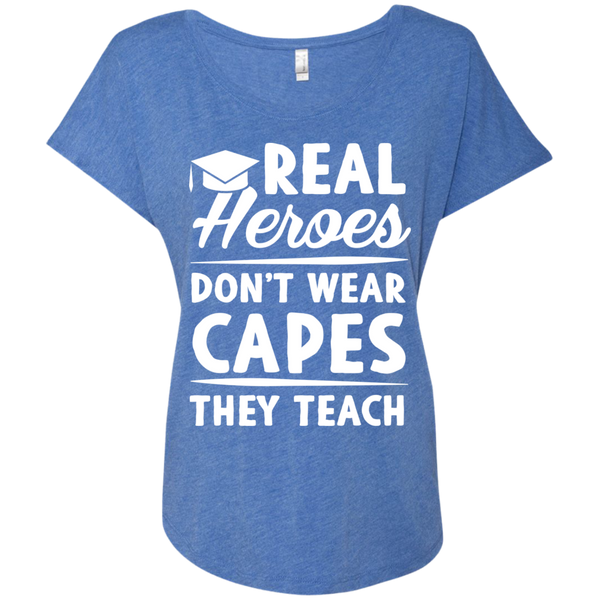 Real Heroes Dont wear capes They Teach  Next Level Ladies Triblend Dolman Sleeve - TeachersLoungeShop - 8