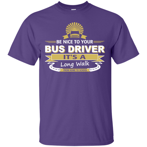 Be Nice to your Bus Driver It's a Long Walk from Home to School Cotton T-Shirt - TeachersLoungeShop - 10