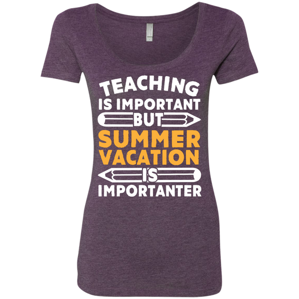 Teaching is important but Summer vacation is importanter  Ladies Triblend Scoop - TeachersLoungeShop - 5