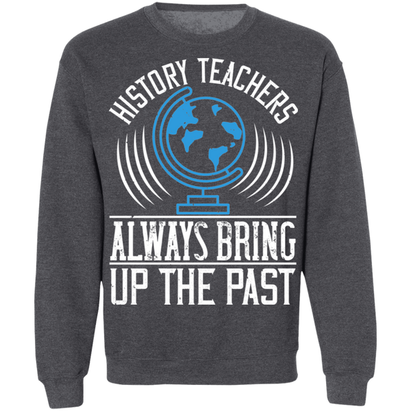 History teachers always bring up the past Pullover Sweatshirt