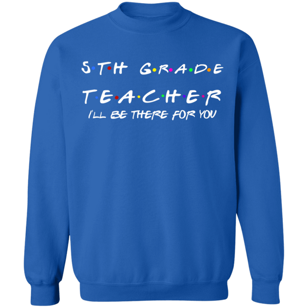 5th Grade Teacher I'll Be There for you .Crewneck Pullover Sweatshirt  8 oz.