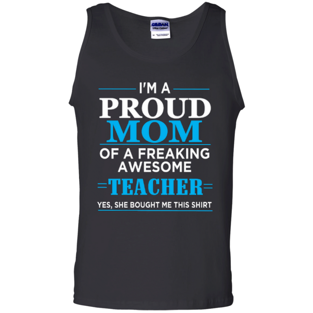 I'm a Proud Mom of a Freaking Awesome Teacher 100% Cotton Tank Top - TeachersLoungeShop - 1