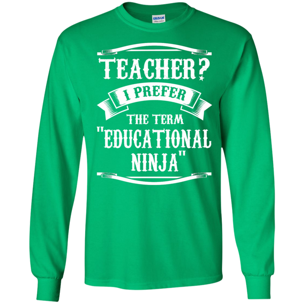 Teacher i Prefer the term Educational Ninja LS Ultra Cotton Tshirt - TeachersLoungeShop - 5
