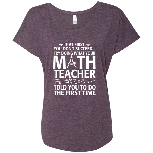 Try Doing What Your Math Teacher Told You To Do The First Time Next Level Ladies Triblend Dolman Sleeve - TeachersLoungeShop - 6