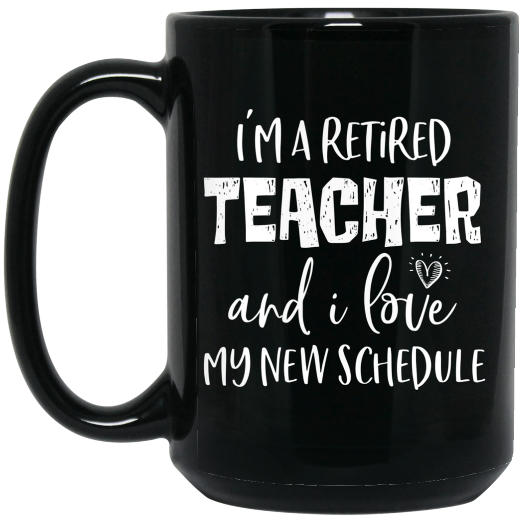 I am a retired Teacher and i love my new schedule 15 oz. Black Mug