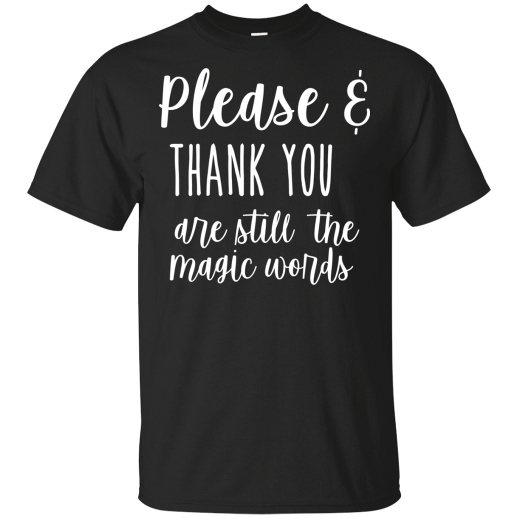 Please & Thank you are still the magic words LS    T-Shirt