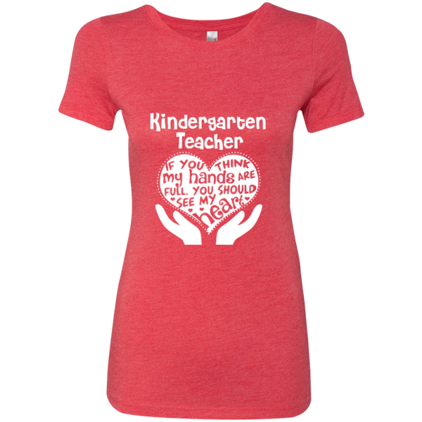 Kindergarten Teacher If You Think My Hands Are Full You Should See My Heart Next Level Ladies Triblend T-Shirt - TeachersLoungeShop - 1