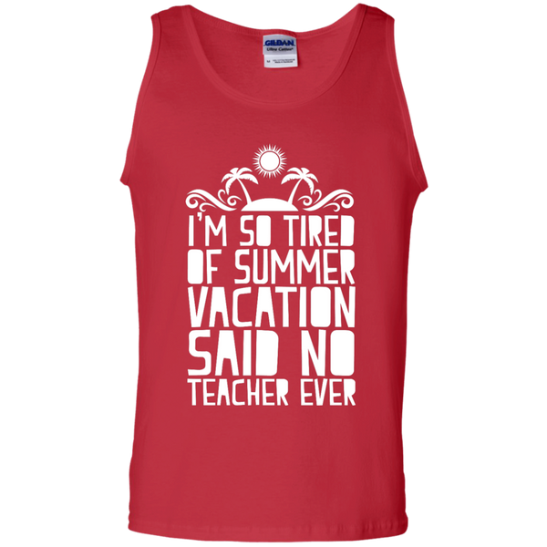 I'm So Tired of Summer Vacation Said No Teacher ever Cotton Tank Top - TeachersLoungeShop - 3