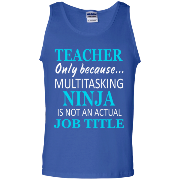 Teacher only because Multitasking Ninja is not an actual Job Title   100% Cotton Tank Top - TeachersLoungeShop - 4