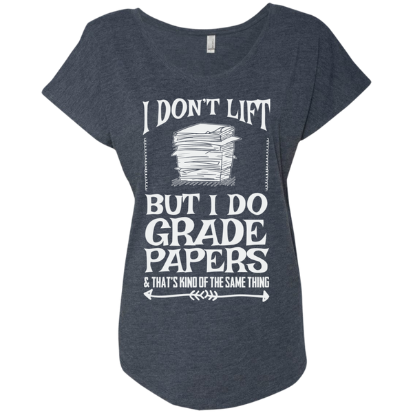 I Dont Lift But I Do Grade Papers    Level Ladies Triblend Dolman Sleeve - TeachersLoungeShop - 5