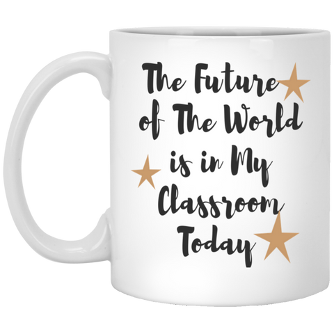 The Future of the world is in my classroom today  Mug