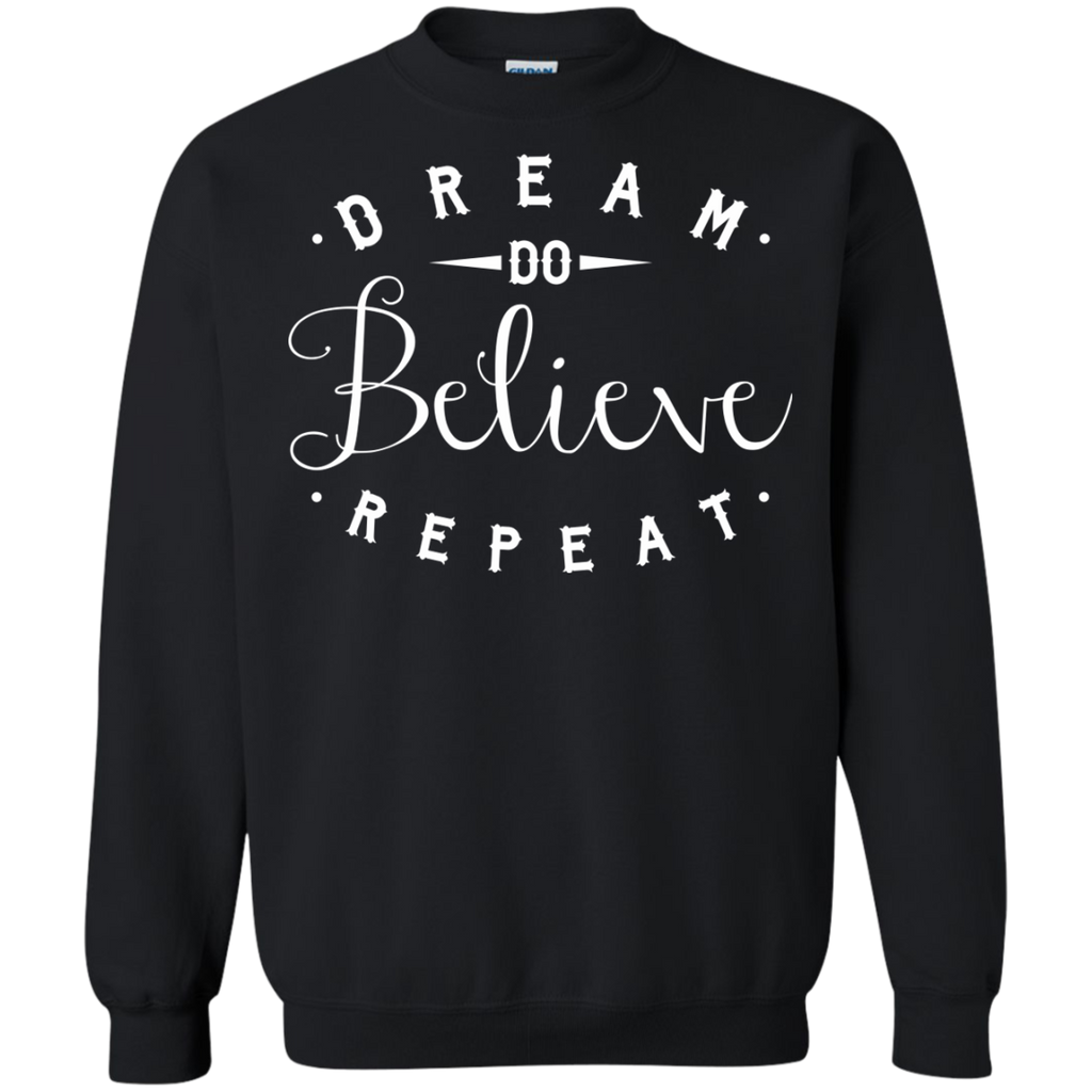 Dream Do Believe Repeat   Crewneck Pullover Sweatshirt  8 oz - TeachersLoungeShop - 1