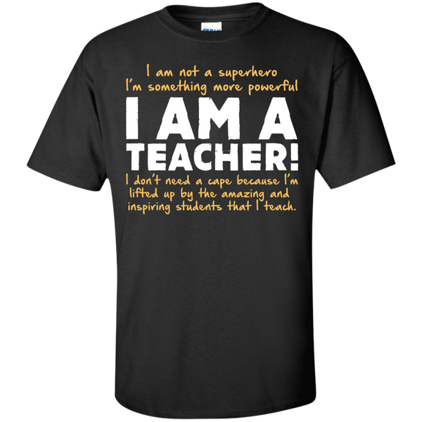 I am not a superhero I'm something more powerful I am a Teacher T-Shirt - TeachersLoungeShop - 1