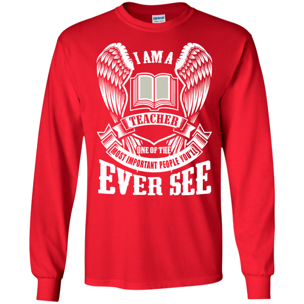 I am a Teacher One of the Most Important People You'll Ever See LS Ultra Cotton Tshirt - TeachersLoungeShop - 8