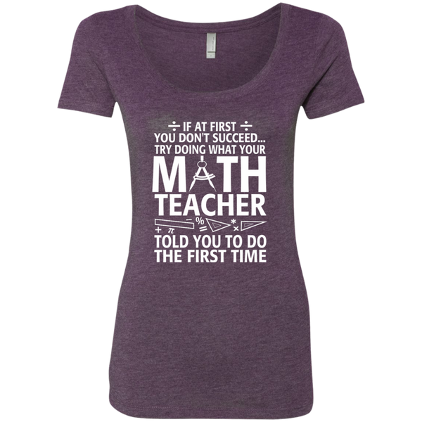 Try Doing What Your Math Teacher Told You To Do The First Time Next Level Ladies Triblend Scoop - TeachersLoungeShop - 4