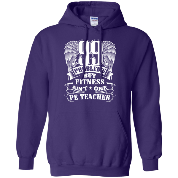 99 Problems But Fitness Ain't One PE Teacher Pullover Hoodie 8 oz - TeachersLoungeShop - 10