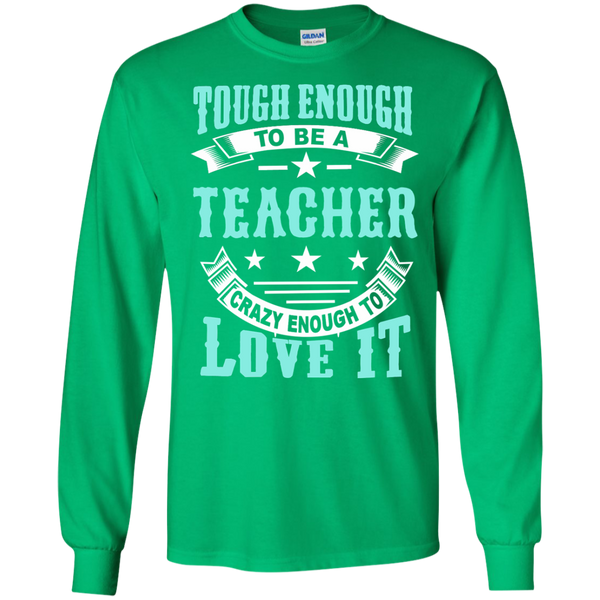 Tough Enough to be a Teacher Crazy Enough to Love It LS Ultra Cotton Tshirt - TeachersLoungeShop - 5