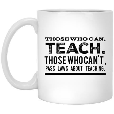 Those  who can teach, those who can't pass laws about teaching  Mug