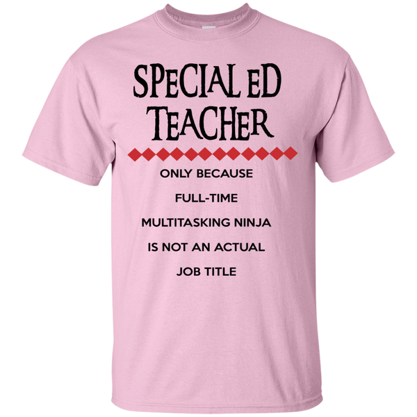 Special Ed Teacher only because full time multitasking ninja is not an actual job title  T-Shirt