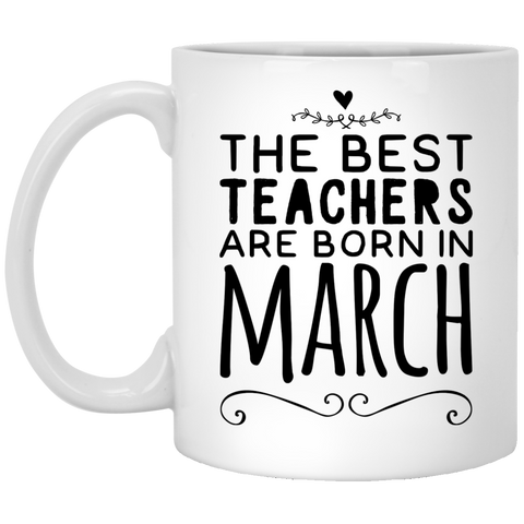 The Best Teachers are born in March  Mug