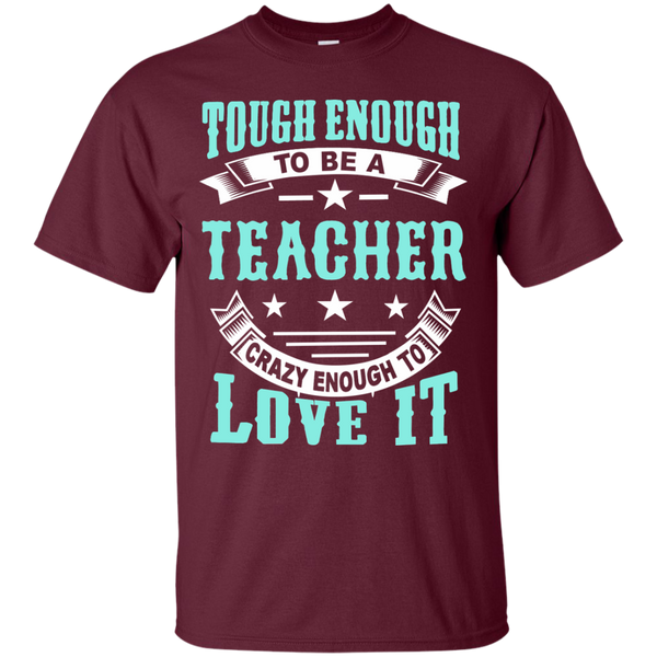 Tough Enough to be a Teacher Crazy Enough to Love It Cotton T-Shirt - TeachersLoungeShop - 7