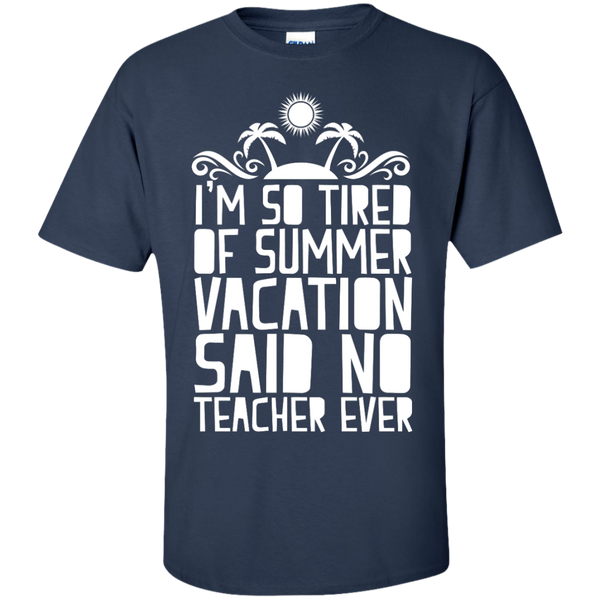 I'm So Tired of Summer Vacation Said No Teacher ever  T-Shirt - TeachersLoungeShop - 10