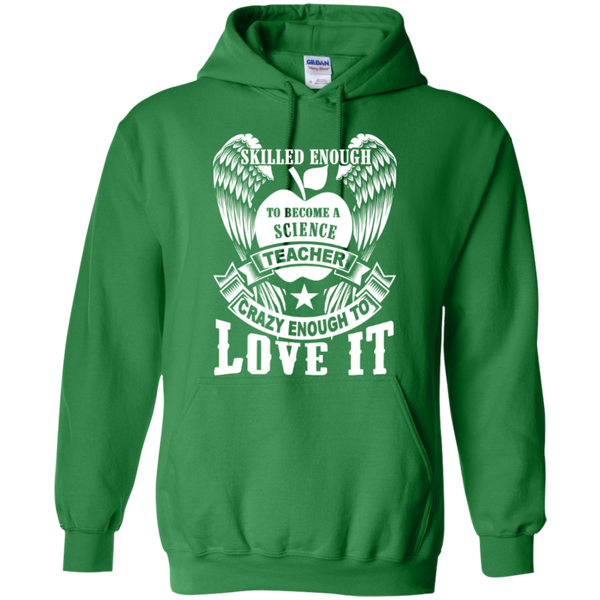 Skilled enough to become a Science Teacher crazy to love it T-shirt Hoodie - TeachersLoungeShop - 8