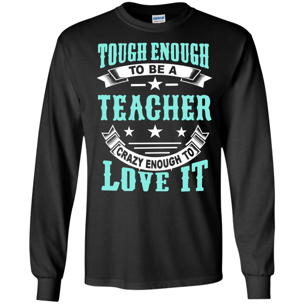 Tough Enough to be a Teacher Crazy Enough to Love It LS Ultra Cotton Tshirt - TeachersLoungeShop - 2