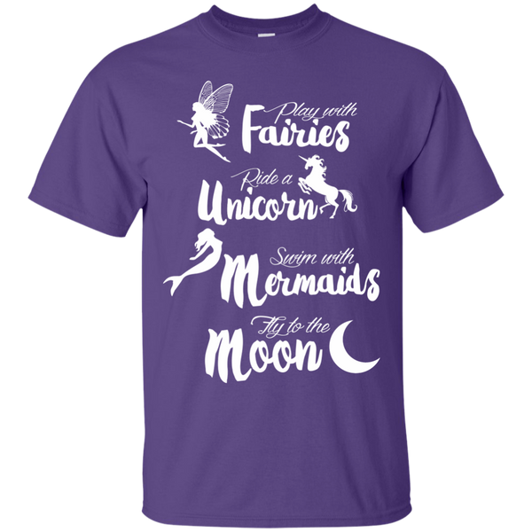 Play with Fairies Ride a Unicorn Swim with Mermaids Fly to the Moon Cotton T-Shirt - TeachersLoungeShop - 11