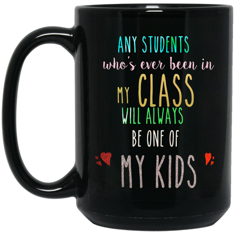 Any students who's ever been in my class will always be one of my kids  15 oz. Black Mug