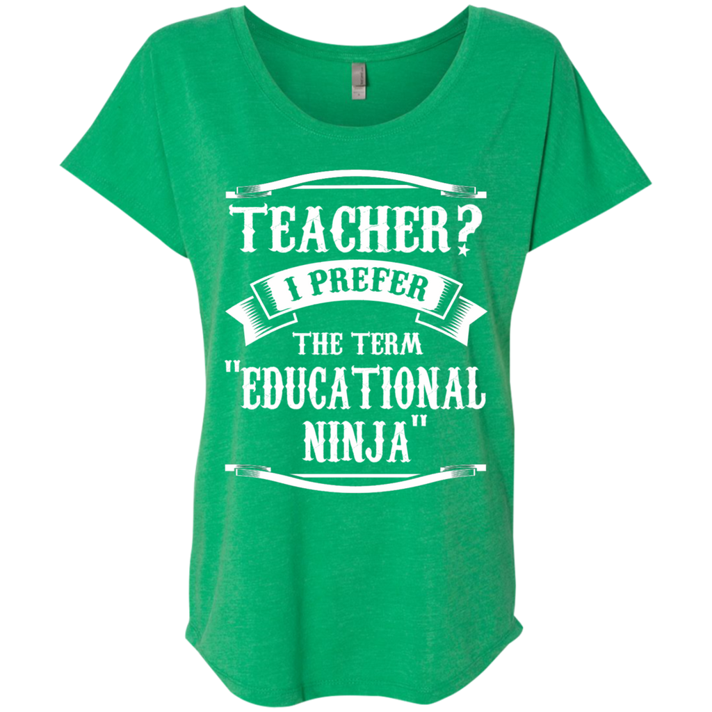 Teacher i Prefer the term Educational Ninja Next  Level Ladies Triblend Dolman Sleeve - TeachersLoungeShop - 1