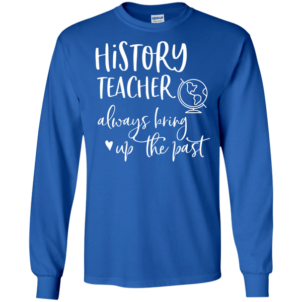 History Teacher always bring up the past   LS Ultra Cotton T-Shirt
