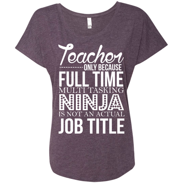 Teacher only Because Full Time Multi Tasking Ninja is not an actual Job Title  Ladies Triblend Dolman Sleeve - TeachersLoungeShop - 7