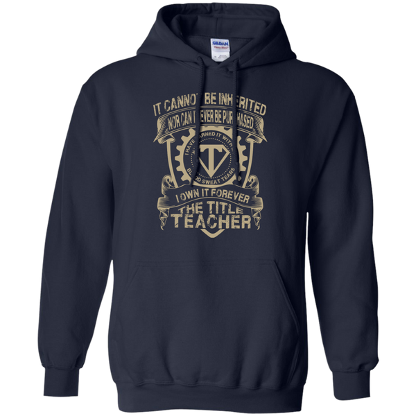 It cannot be inherited nor it ever be purchased I own it forever the title Teacher Hoodie 8 oz - TeachersLoungeShop - 2