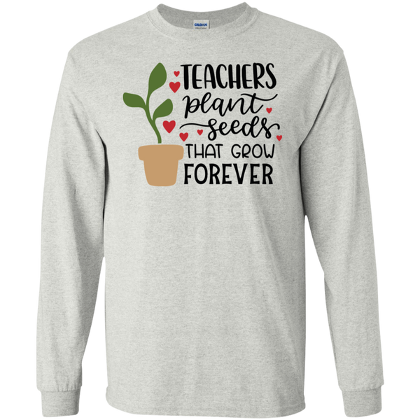 Teachers plant seeds that grow forever LS Tshirt