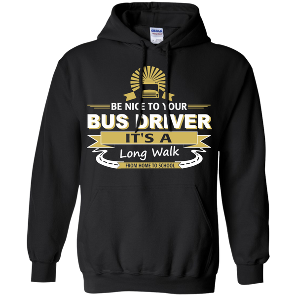 Be Nice to Your Bus Driver It's a Long Walk From Home to School Pullover Hoodie 8 oz - TeachersLoungeShop - 1